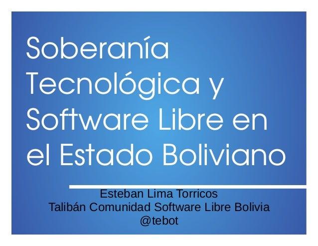 Soberanía Tecnológicay SoftwareLibreen elEstadoBoliviano Esteban Lima Torricos Talibán Comunidad Software Libre Bo...