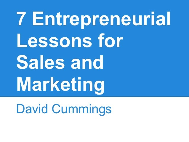 7 EntrepreneurialLessons forSales andMarketingDavid Cummings