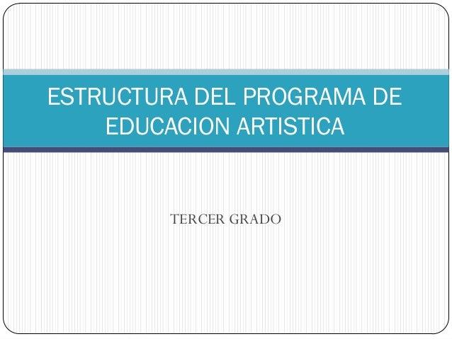 TERCER GRADOESTRUCTURA DEL PROGRAMA DEEDUCACION ARTISTICA