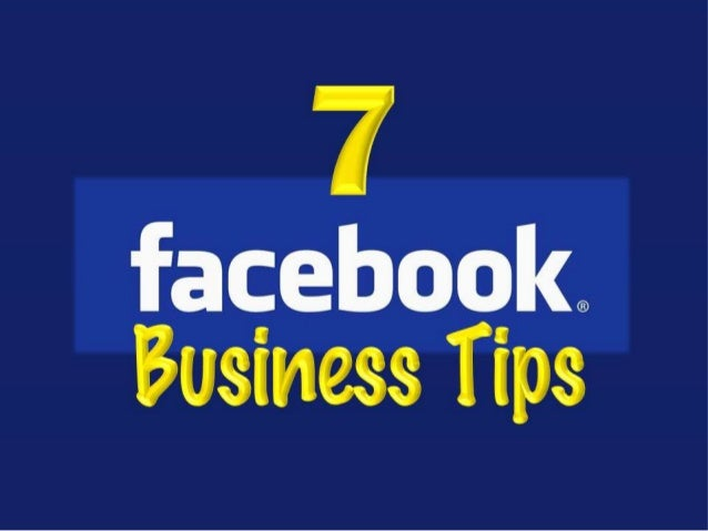 7 Facebook Business Tips• With more than 1 Billion Users, Facebook is definitely something you have to consider using as p...