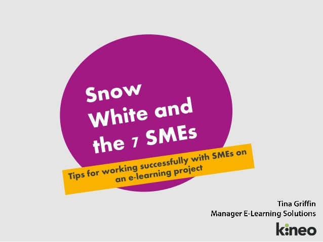 Snow White & the 7 SMEs - Tips on How to Work Successfully with SMEs on eLearning Projects