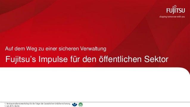 0 1. Vertrauensdiensteworkshop für die Träger der Gesetzlichen Unfallversicherung 1. Juli 2015, Berlin Fujitsu's Impulse f...