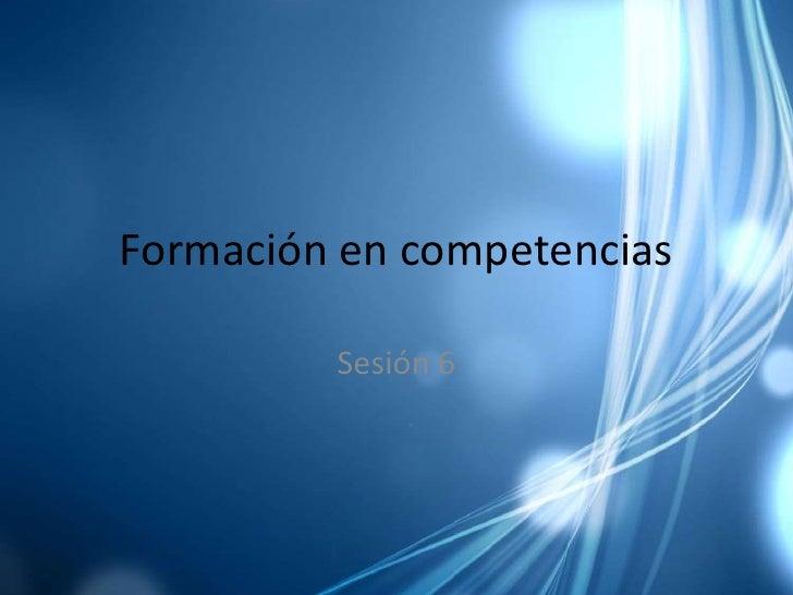 Formación en competencias<br />Sesión 6<br />