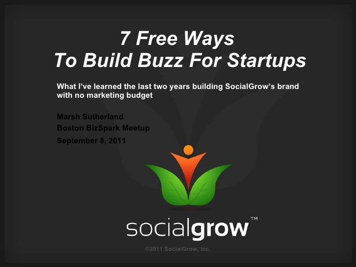 7 Free Ways  To Build Buzz For Startups What I've learned the last two years building SocialGrow's brand with no marketing...