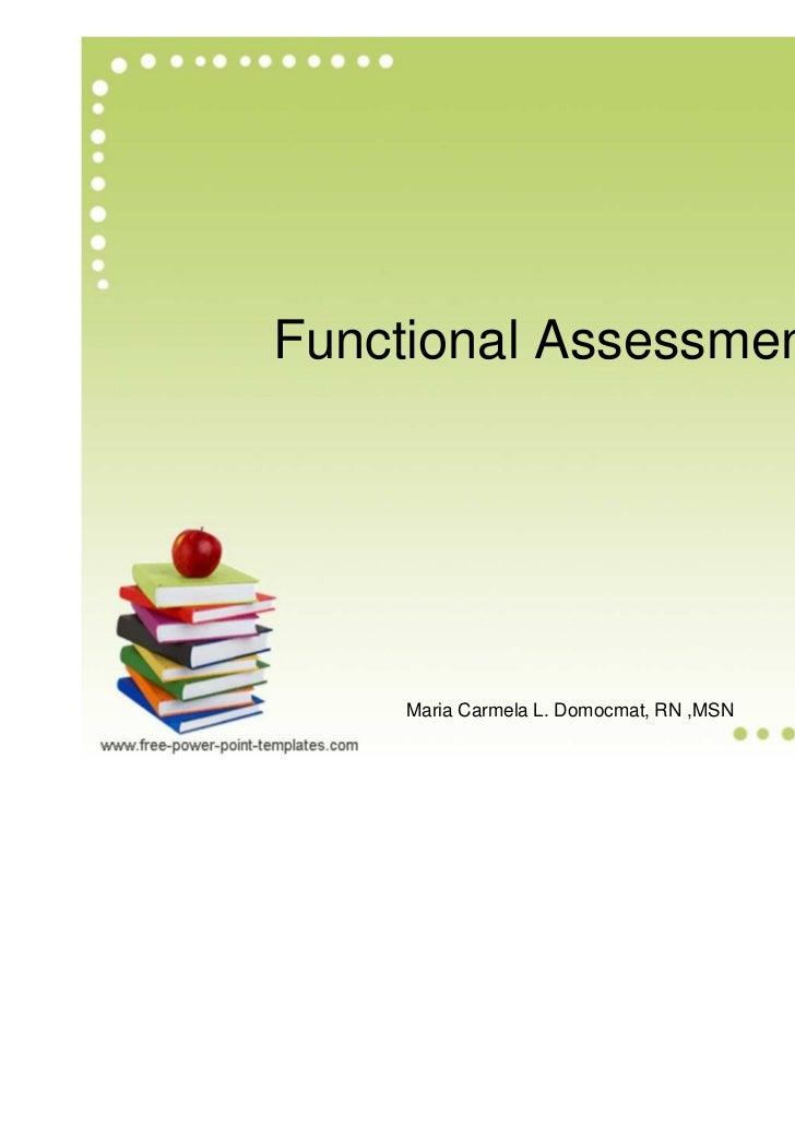 Functional Assessments     Maria Carmela L. Domocmat, RN ,MSN
