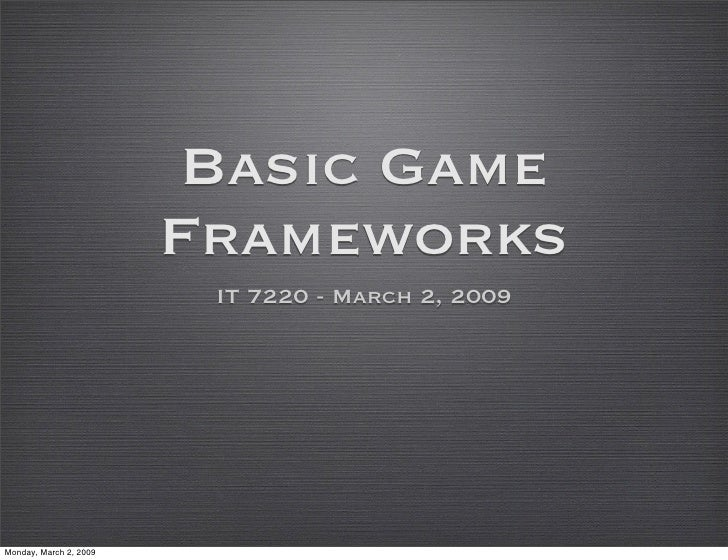 Basic Game                         Frameworks                          IT 7220 - March 2, 2009     Monday, March 2, 2009