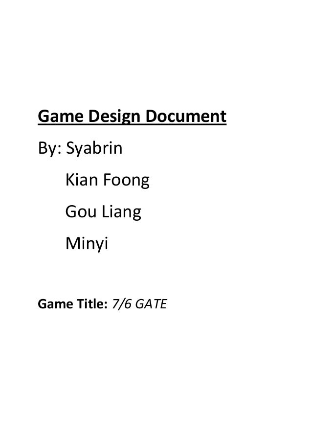 Game Design DocumentBy: Syabrin    Kian Foong    Gou Liang    MinyiGame Title: 7/6 GATE