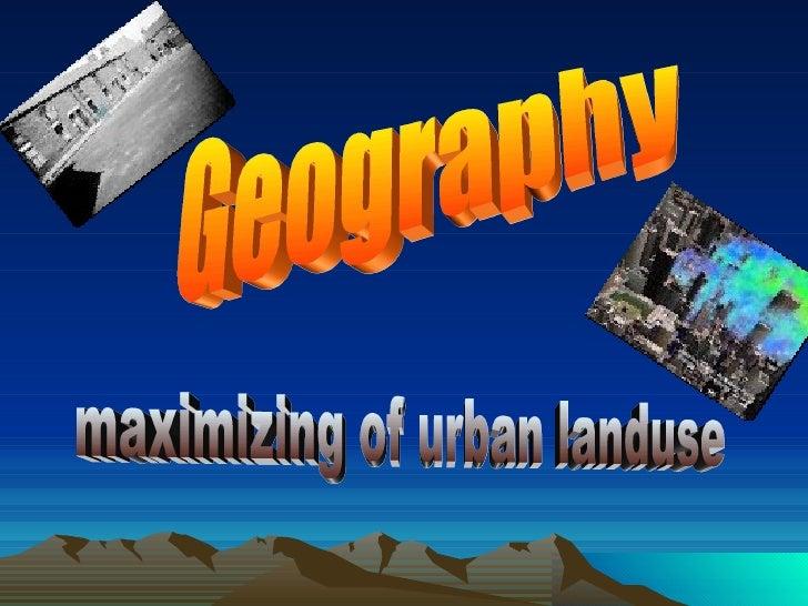 Geography maximizing of urban landuse