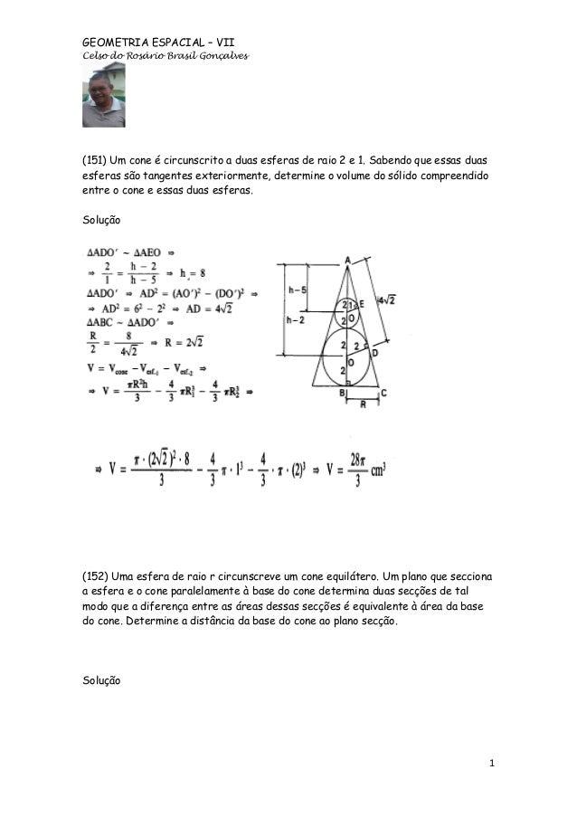 GEOMETRIA ESPACIAL – VII Celso do Rosário Brasil Gonçalves  (151) Um cone é circunscrito a duas esferas de raio 2 e 1. Sab...