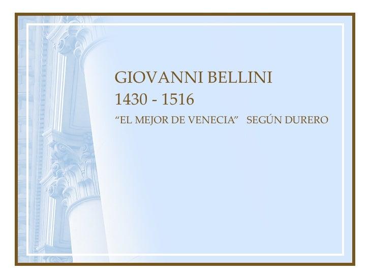 """GIOVANNI BELLINI 1430 - 1516 """" EL MEJOR DE VENECIA""""  SEGÚN DURERO"""