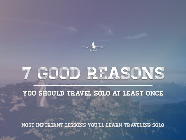 7 Good Reasons Why You Should Travel Solo