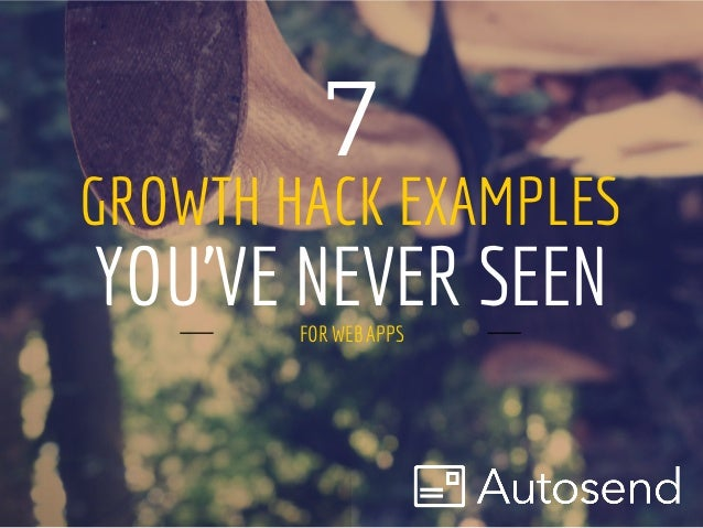 7 Growth Hack Examples You've Never Seen - For Web Apps