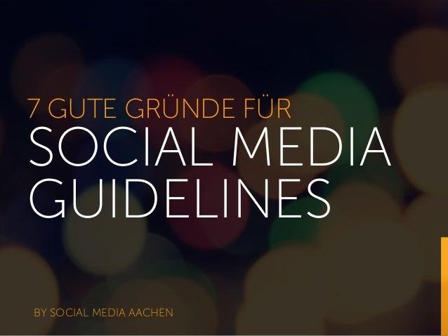 7 GUTE GRÜNDE FÜR SOCIAL MEDIA GUIDELINES BY SOCIAL MEDIA AACHEN