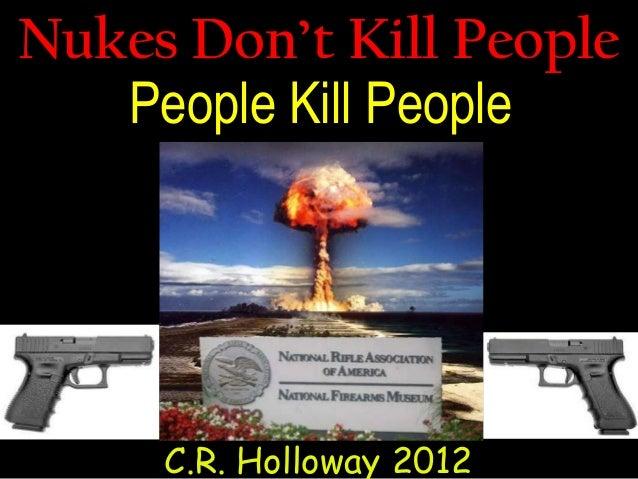Guns-Nukes Don't Kill People--Atoms Kill People