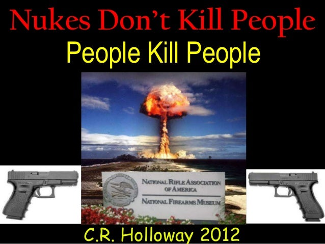 Guns-Nukes Don't Kill People--Atoms Kill People