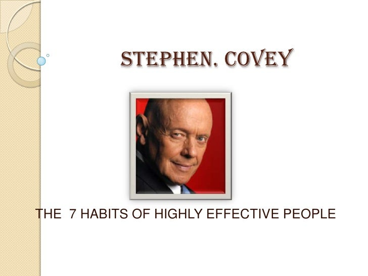STEPHEN. COVEY<br />THE  7 HABITS OF HIGHLY EFFECTIVE PEOPLE<br />