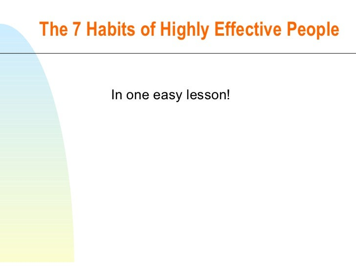 The 7 Habits of Highly Effective People In one easy lesson!