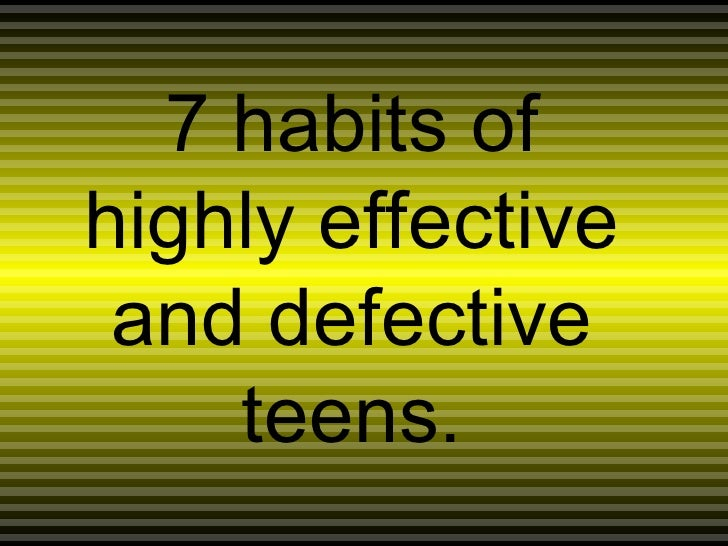 7 Habits Of Highly Effective And Defective Teens Andres
