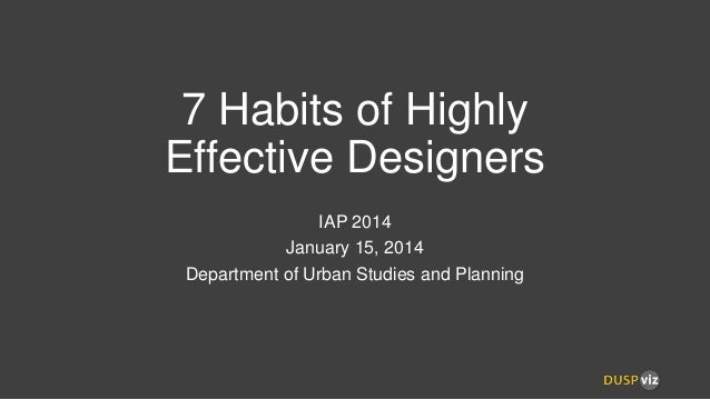 7 Habits of Highly Effective Designers IAP 2014 January 15, 2014 Department of Urban Studies and Planning