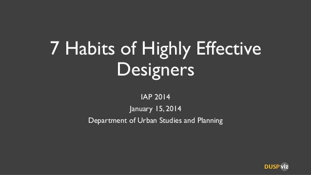 Seven Habits of Highly Effective Designers - IAP 2014