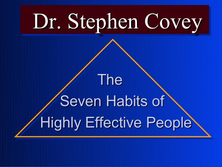 Dr. Stephen CoveyDr. Stephen Covey         The   Seven Habits ofHighly Effective People