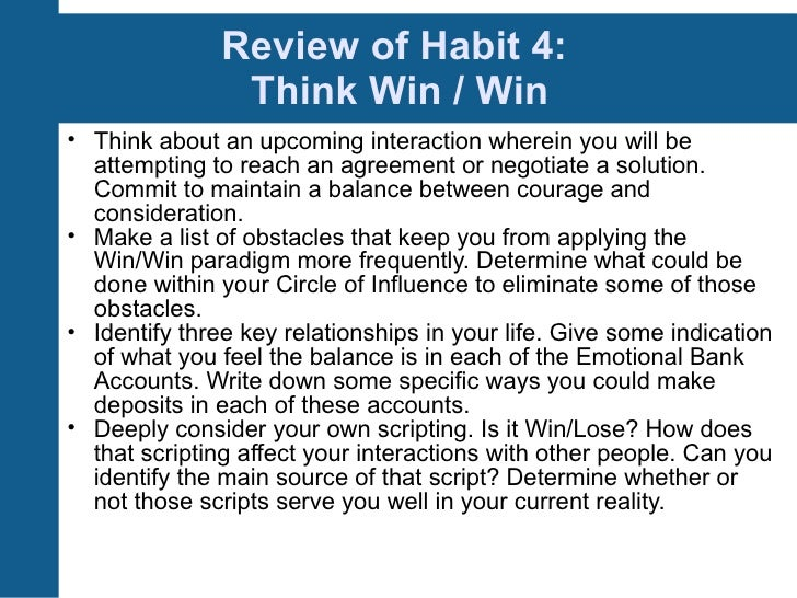 habit 4 of the 7 habits Contents introduction 3 the 7 habits overview 4 category reviews emotional bank account 5 p/pc balance 6 habit 1: be proactive 7 habit 2: begin with the end in mind 8.
