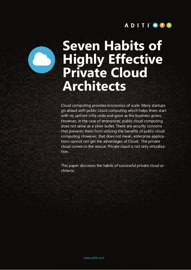 1www.aditi.com Seven Habits of Highly Effective Private Cloud Architects Cloud computing provides economics of scale. Many...