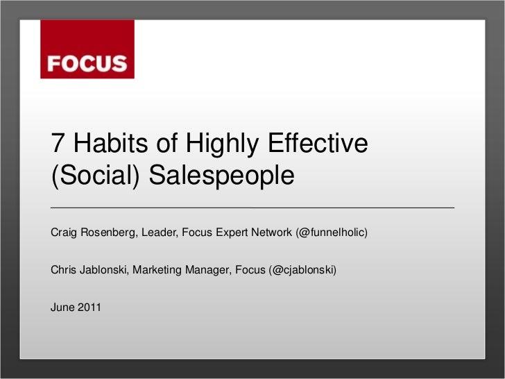 7 Habits of Highly Effective (Social) Salespeople<br />Craig Rosenberg, Leader, Focus Expert Network (@funnelholic)<br />C...