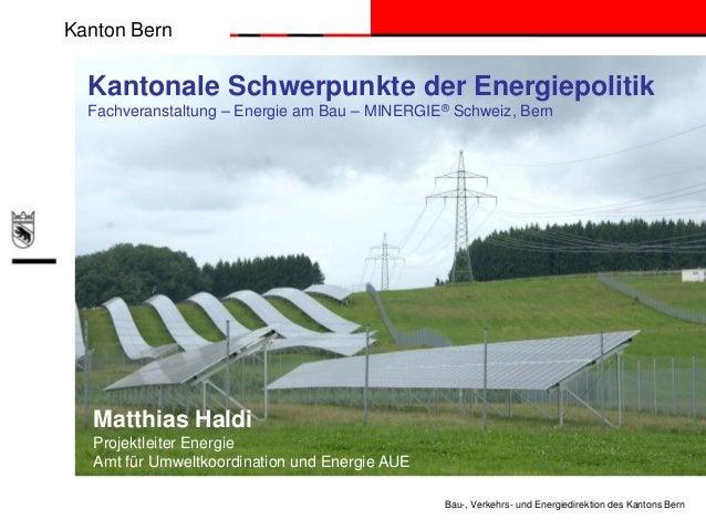 Kanton Bern Bau-, Verkehrs- und Energiedirektion des Kantons Bern Kantonale Schwerpunkte der Energiepolitik Fachveranstalt...