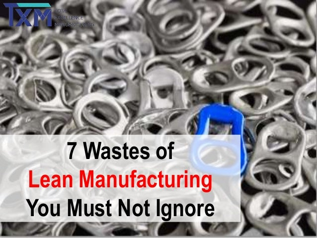 7 Wastes of Lean Manufacturing You Must Not Ignore