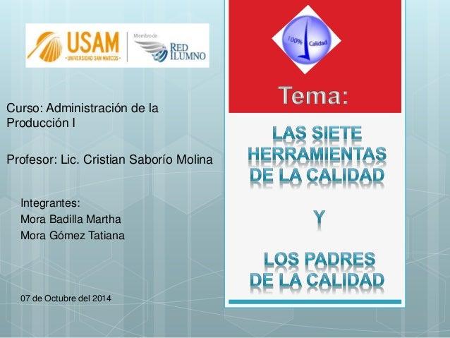 Integrantes: Mora Badilla Martha Mora Gómez Tatiana 07 de Octubre del 2014 Curso: Administración de la Producción I Profes...