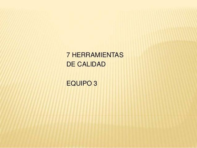 7 HERRAMIENTAS DE CALIDAD EQUIPO 3