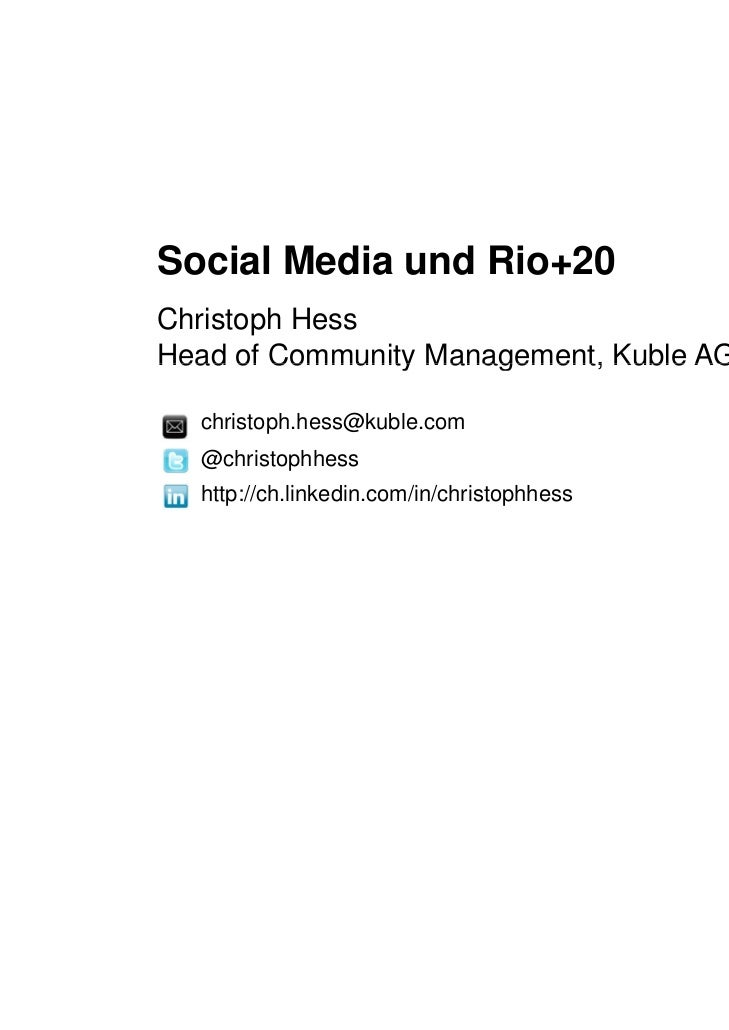 Social Media und Rio+20Christoph HessHead of Community Management, Kuble AG  christoph.hess@kuble.com  @christophhess  htt...