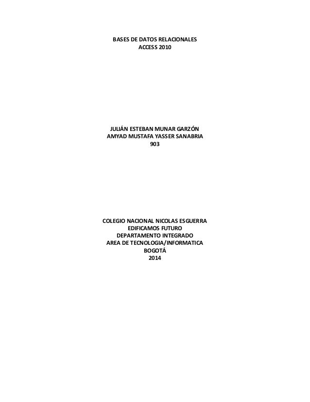 BASES DE DATOS RELACIONALES ACCESS 2010 JULIÁN ESTEBAN MUNAR GARZÓN AMYAD MUSTAFA YASSER SANABRIA 903 COLEGIO NACIONAL NIC...