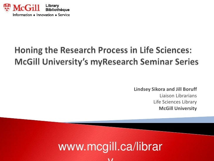 Honing the Research Process in Life Sciences: McGill University's myResearch Seminar Series<br />Lindsey Sikora and Jill B...