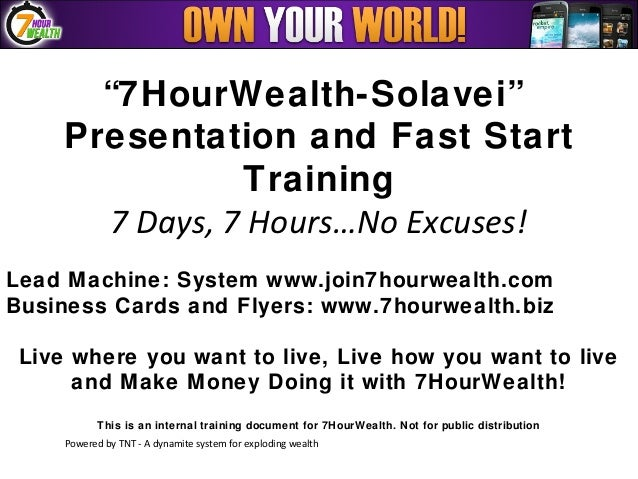 """7HourWealth-Solavei""     Presentation and Fast Start                Training       7 Days, 7 Hours…No Excuses!Lead Machin..."