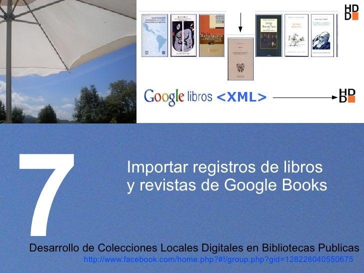 7                      Importar registros de libros                      y revistas de Google Books   Desarrollo de Colecc...