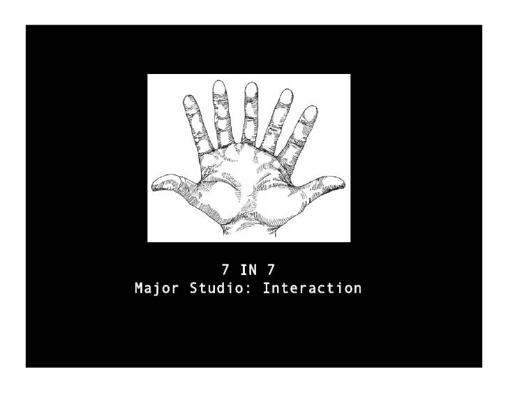 7 IN 7 Major Studio: Interaction