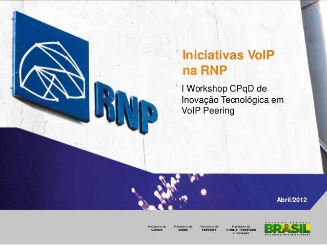 Iniciativas VoIP na RNP - I Workshop CPqD de Inovação Tecnológica em VoIP Peering