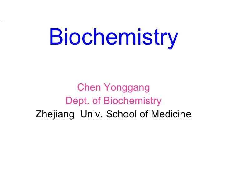 <ul><li>. </li></ul>Biochemistry Chen Yonggang Dept. of Biochemistry Zhejiang  Univ. School of Medicine