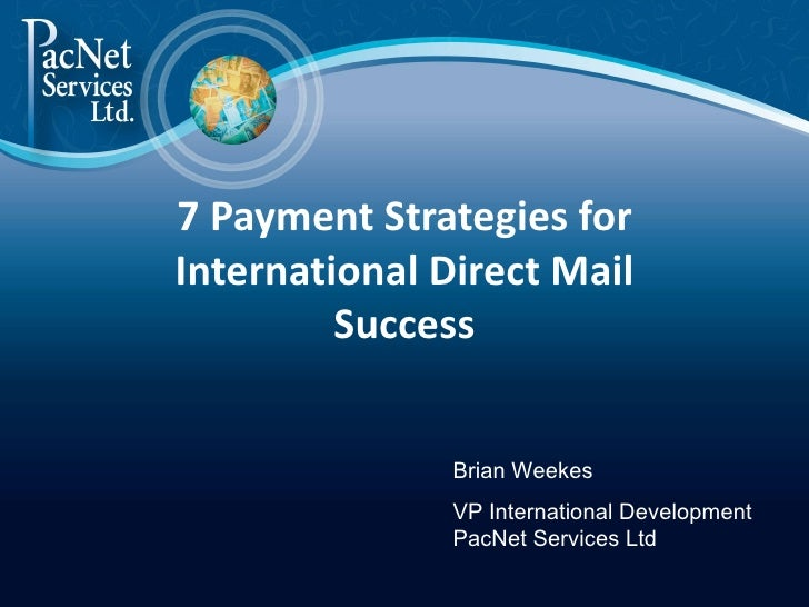 7 Payment Strategies forInternational Direct Mail         Success               Brian Weekes               VP Internationa...