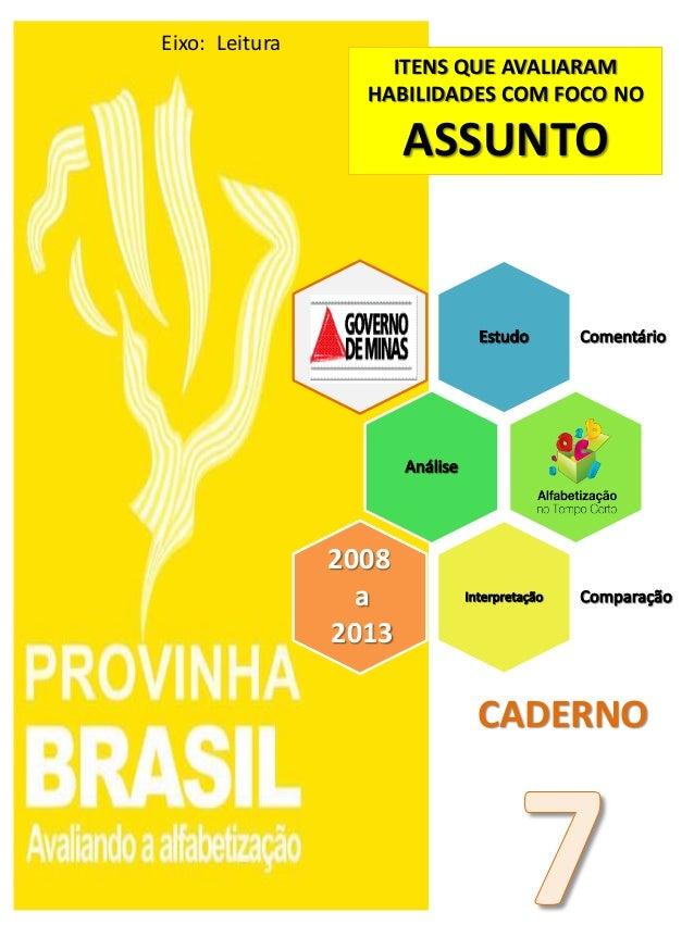 2008 a 2013 ITENS QUE AVALIARAM HABILIDADES COM FOCO NO ASSUNTO Eixo: Leitura CADERNO