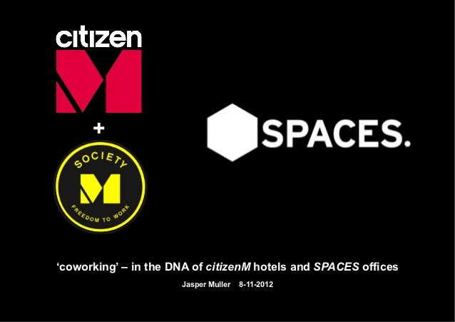 +'coworking' – in the DNA of citizenM hotels and SPACES offices                      Jasper Muller   8-11-2012