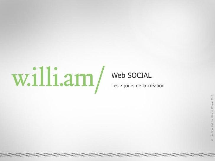 Web SOCIAL                                                 Les 7 jours de la création          © confidentiel / w.illi.am/...