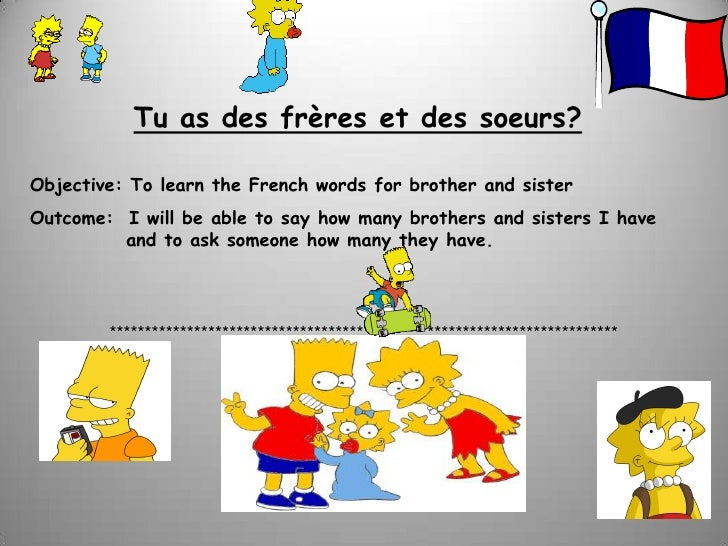 Tu as des frères et des soeurs?<br />Objective: To learn the French words for brother and sister<br />Outcome:  I will be ...