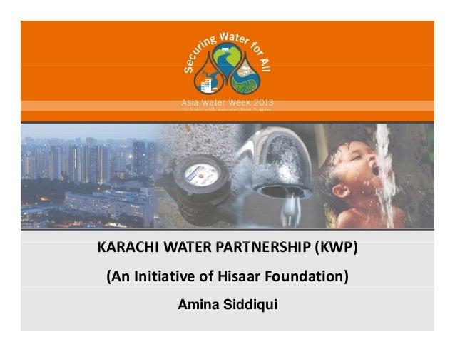 KARACHI WATER PARTNERSHIP (KWP)KARACHIWATERPARTNERSHIP(KWP)(AnInitiativeofHisaar Foundation)Amina Siddiqui