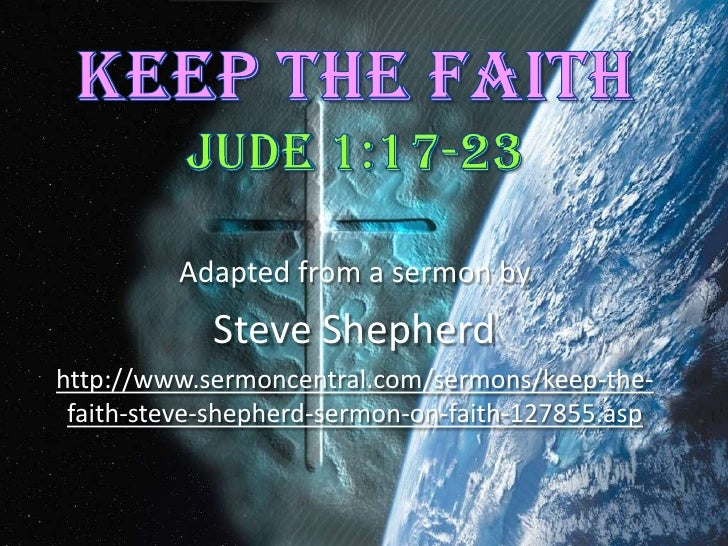 Keep The Faith Jude 1:17-23<br />Adapted from a sermon by<br />Steve Shepherd<br />http://www.sermoncentral.com/sermons/ke...