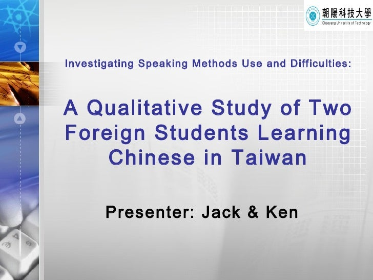 Investigating Speaking   Methods  U se  and Difficulties : A  Qualitative  Study of Two Foreign Students Learning Chinese ...