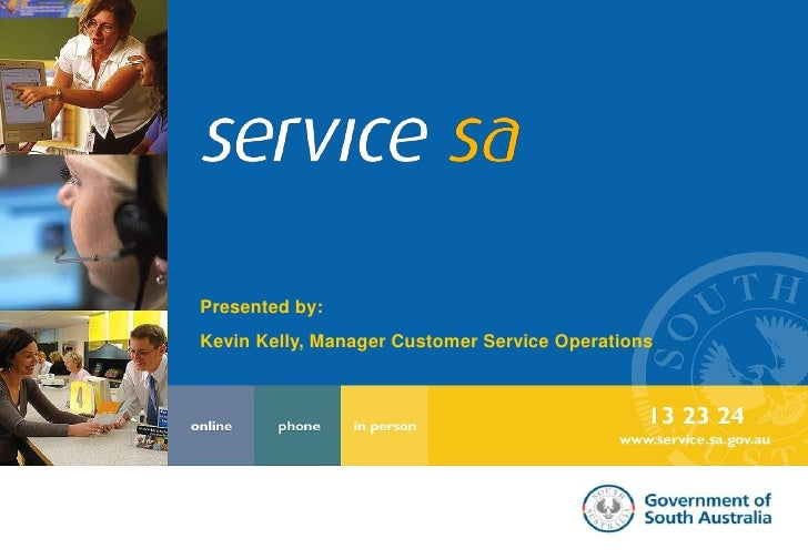 Presented by:<br />Kevin Kelly, Manager Customer Service Operations<br />