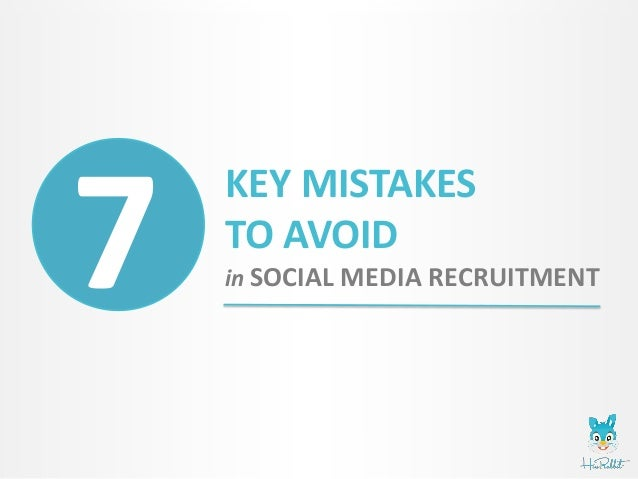 7 key mistakes to avoid in social media recruiting